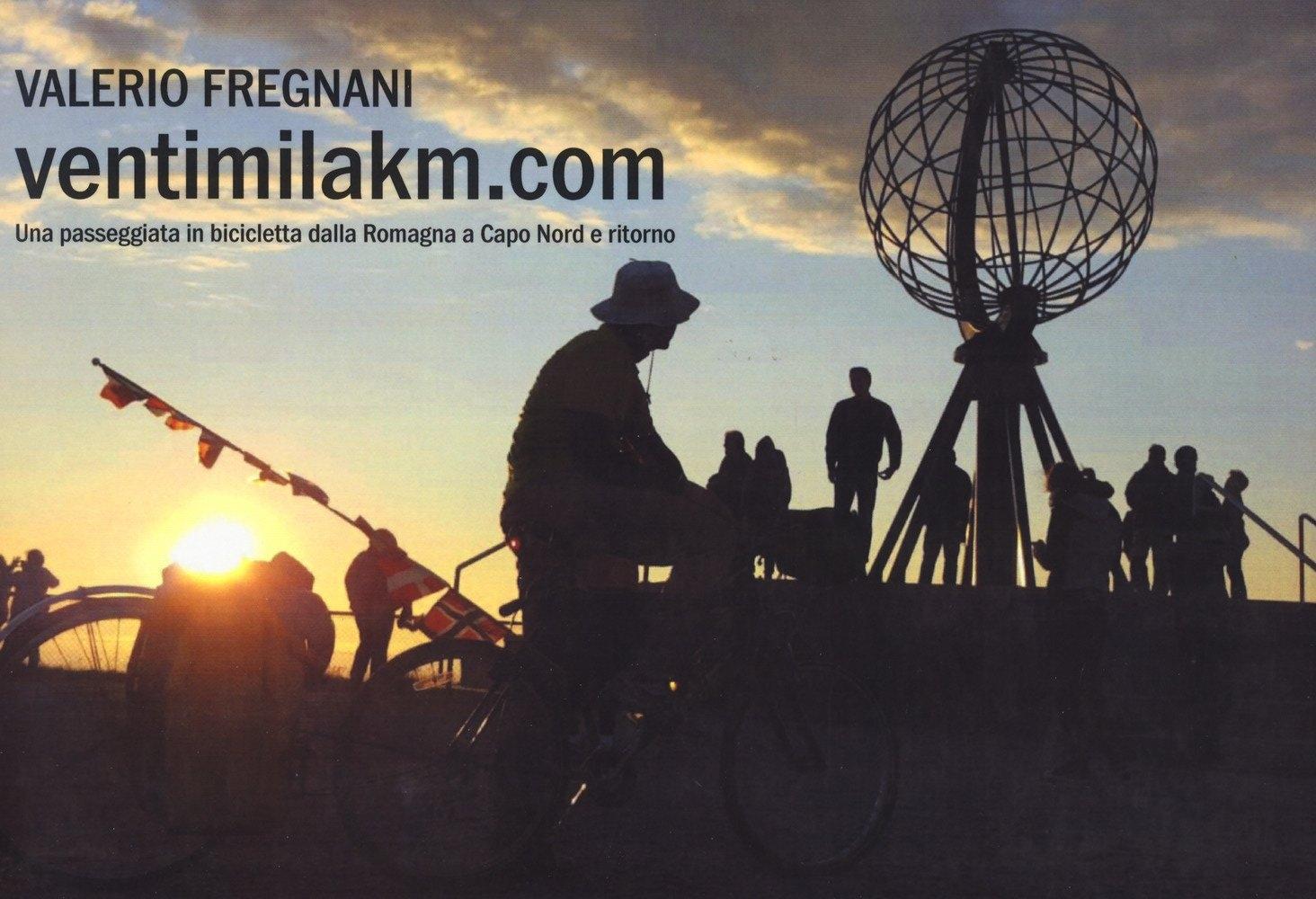 Ventimilakm.com. Una passeggiata in bicicletta dalla Romagna a Capo Nord e ritorno
