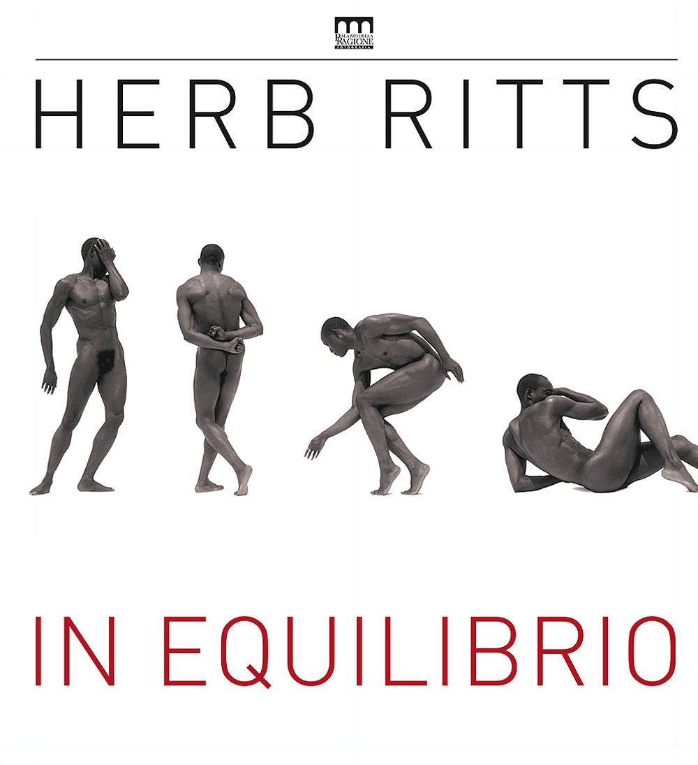 Herb Ritts. In equilibrio. Catalogo della mostra (Milano, 20 febbraio-5 giugno 2016)