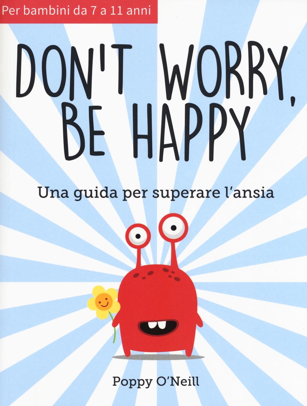 Don't worry, be happy. Una guida per superare l'ansia