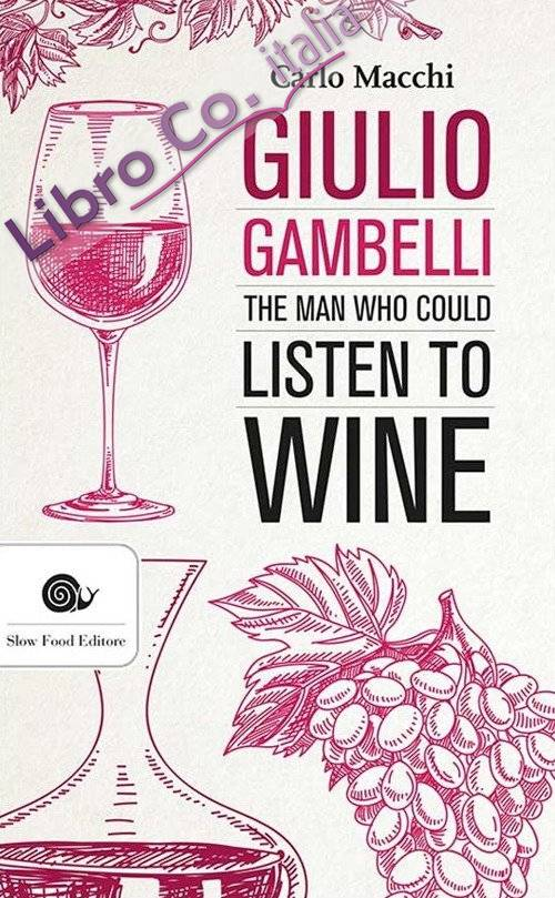 Giulio Gambelli. The man who could listen the wine