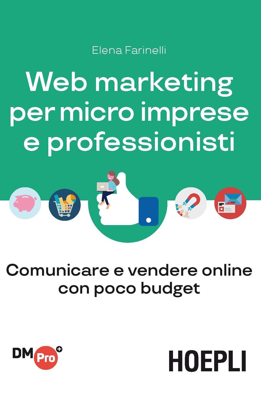 Web marketing per micro imprese e professionisti. Comunicare e vendere online con poco budget