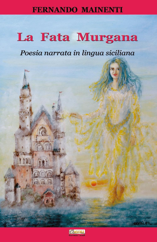 La Fata Murgana. Poesia Narrata in Lingua Siciliana