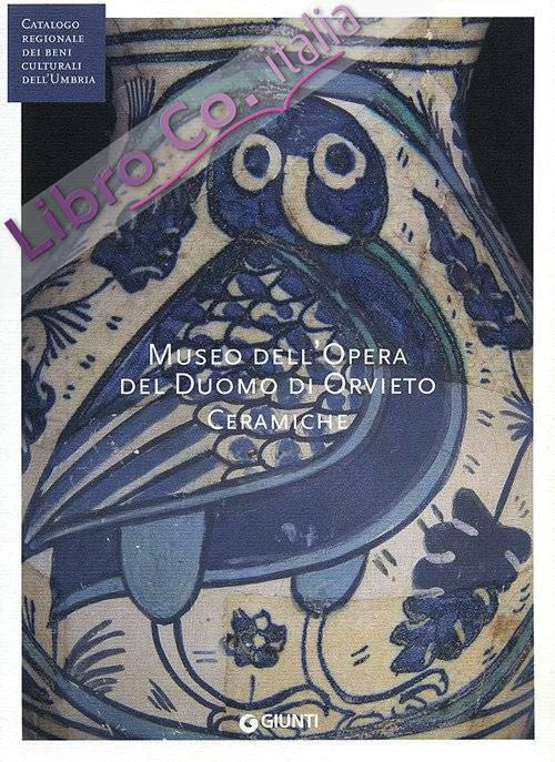 Museo dell'opera del Duomo di Orvieto. Ceramiche (Fondazione CRP). Ediz. illustrata