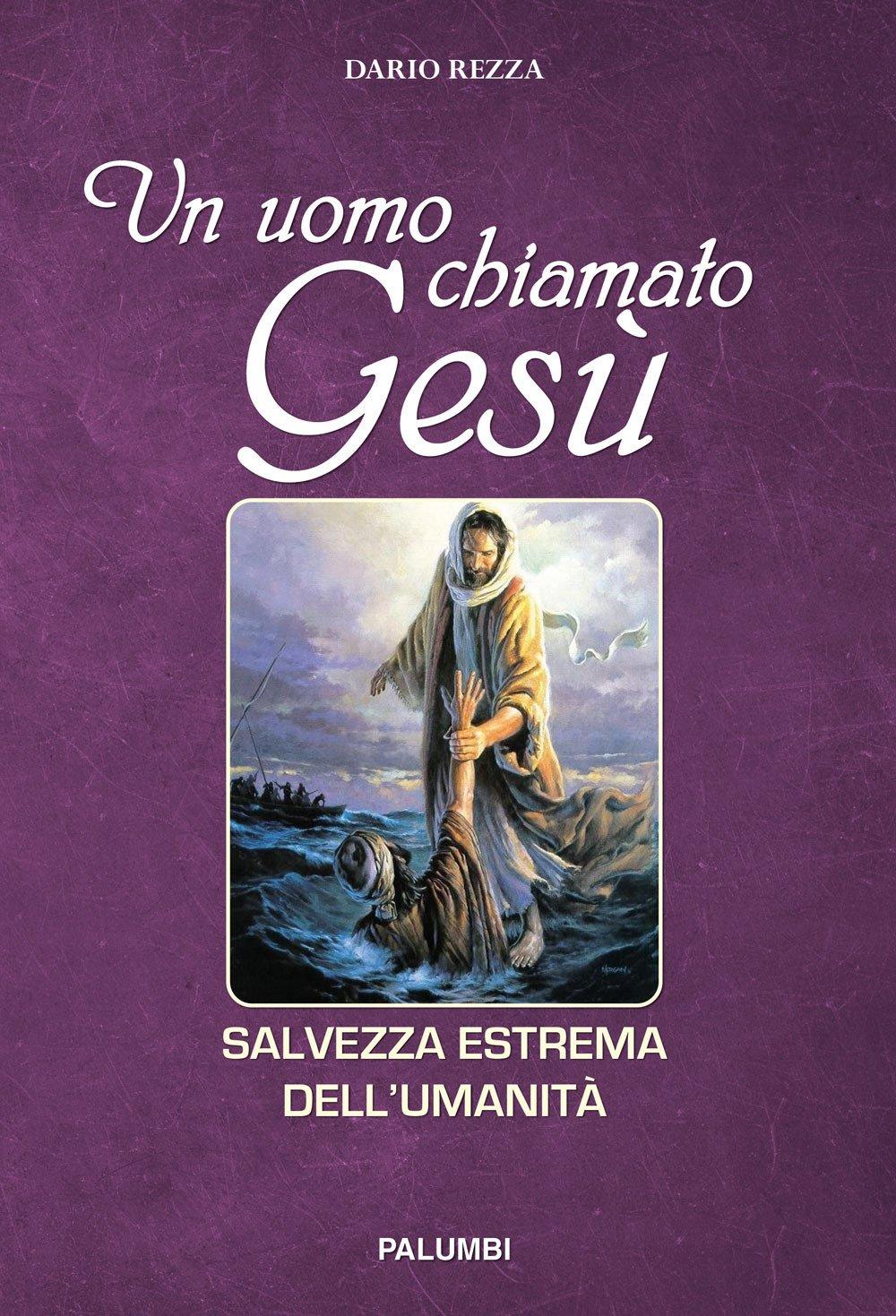 Un uomo chiamato Gesù. Salvezza estrema dell'umanità