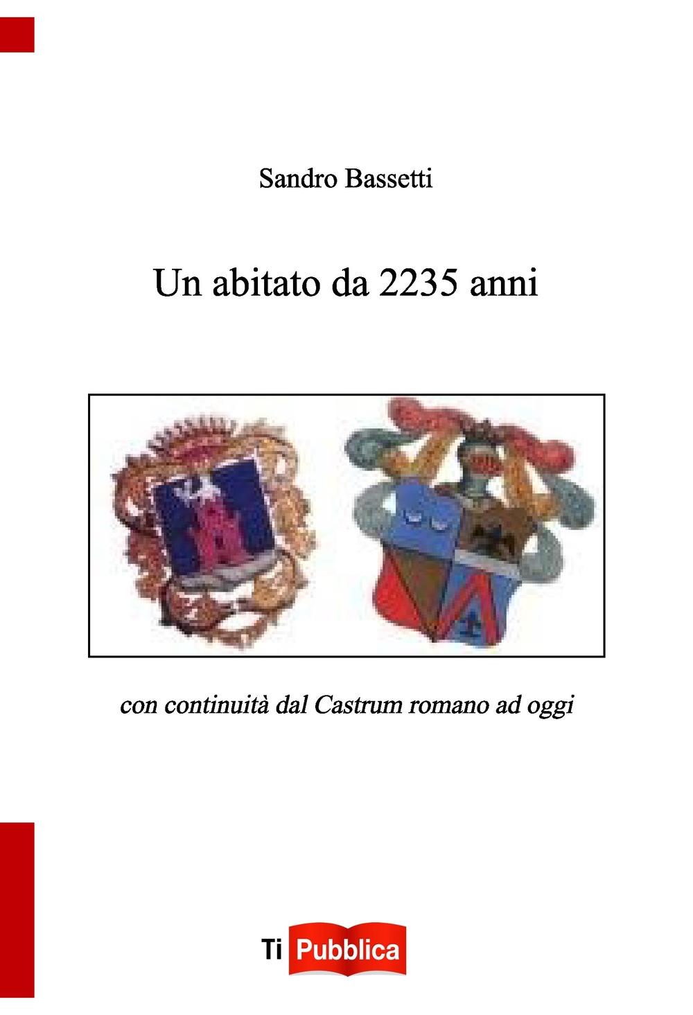 Un abitato da 2235 anni con continuità dal castrum romano ad oggi