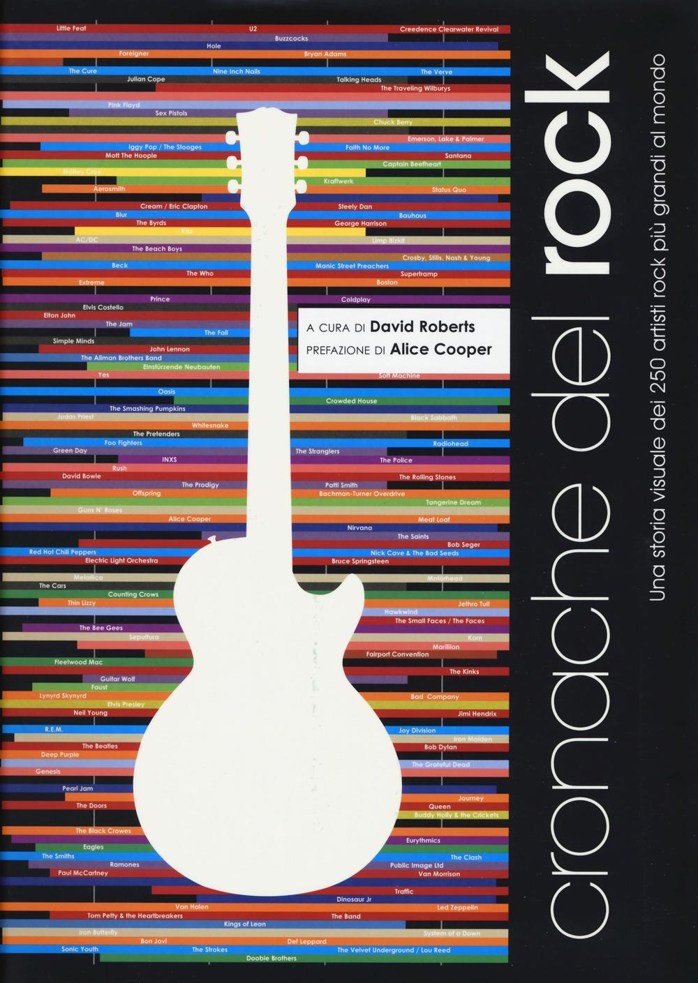 Cronache del rock. Una storia visuale dei 250 artisti rock più grandi al mondo. Ediz. illustrata