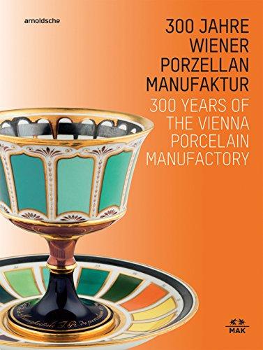 300 Jahre Wiener Porzellanmanufaktur. 300 Years of the Vienna Porcelain Manufactory.