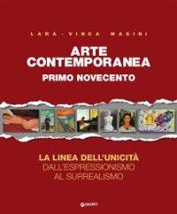 Arte contemporanea. Primo Novecento. La linea dell'unicità dall'Espressionismo al Surrealismo.