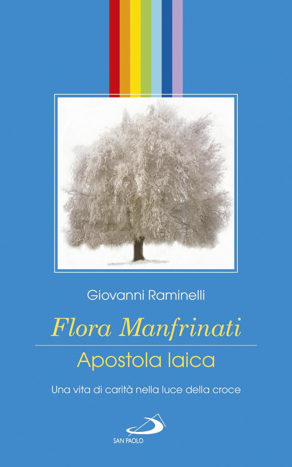 Flora Manfrinati. Apostola laica. Una vita di carità nella luce della croce