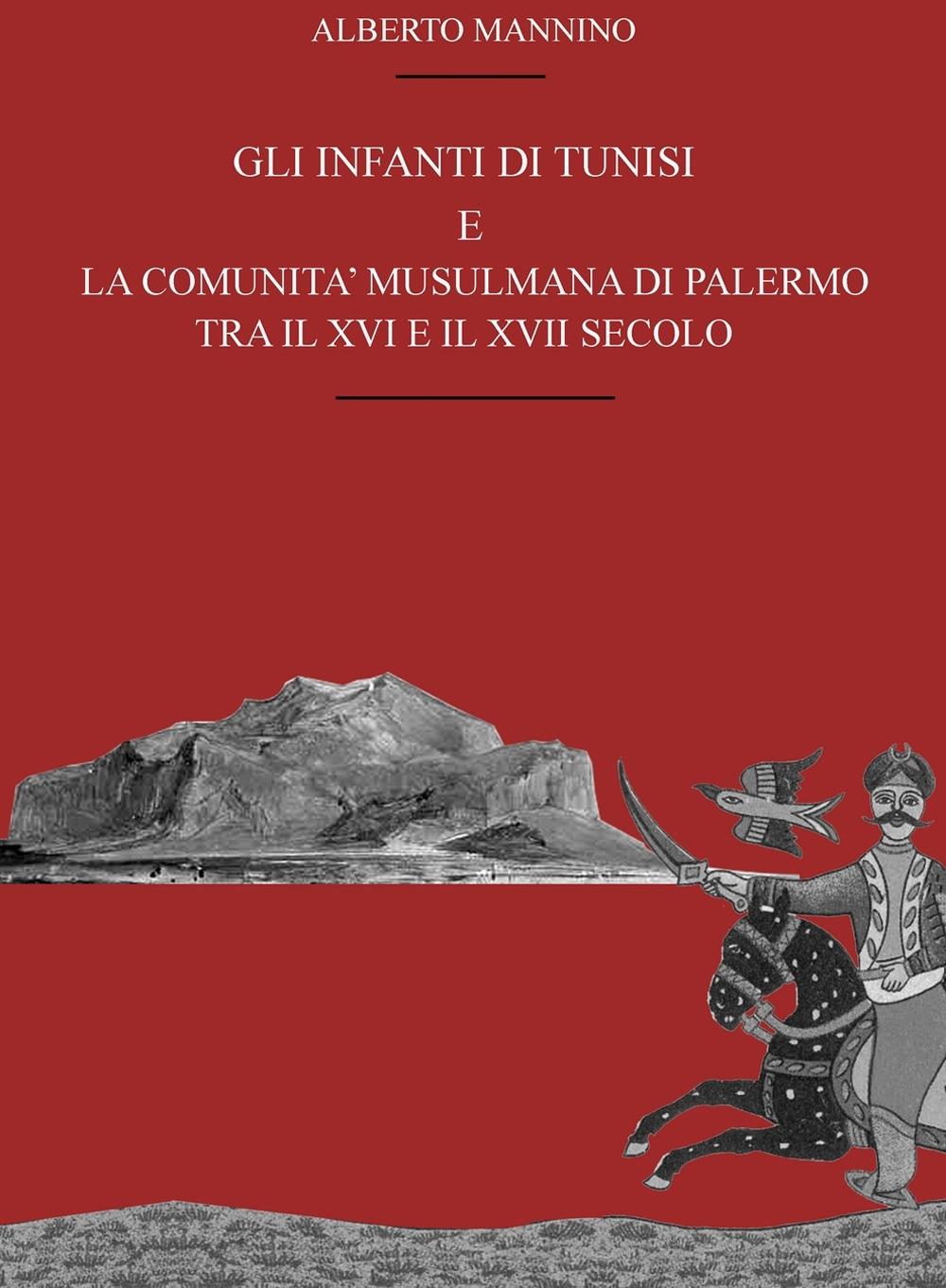 Gli infanti di Tunisi e la comunità musulmana di Palermo tra il XVI e il XVII secolo
