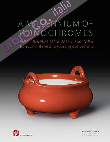 A millennium of monochromes. From the great Tang to the high Qing. The Baur and the Zhuyuetang collections. Ediz. inglese, francese e giapponese
