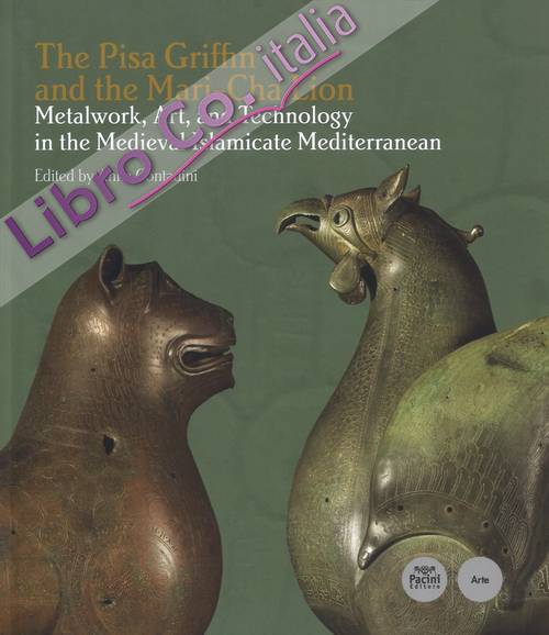 The Pisa Griffin and the Mari-Cha Lion. Metalwork, Art and Technology in the Medieval Islamicate Mediterranean.