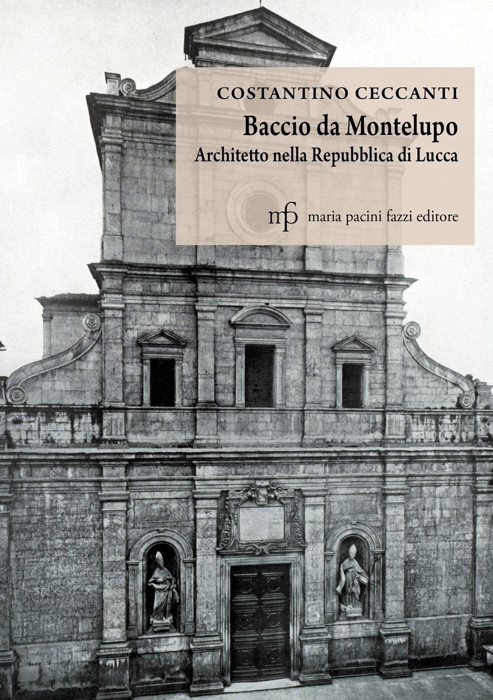 Baccio da Montelupo. Architetto nella Repubblica di Lucca