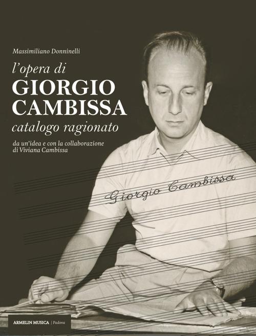 L'opera di Giorgio Cambissa. Catalogo ragionato. Da un'idea e con la collaborazione di Viviana Cambissa
