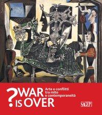 War is over? Arte e conflitti tra mito e contemporaneità.