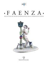 Faenza. Bollettino del museo internazionale delle ceramiche in Faenza. Vol. 1. 2008