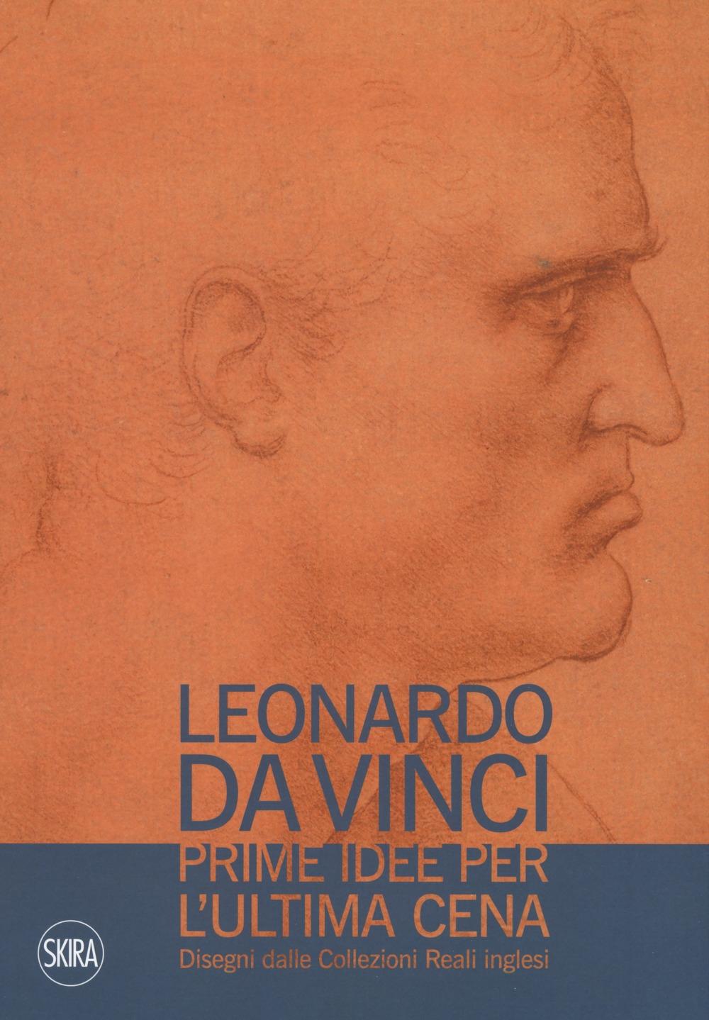 Leonardo da vinci. Prime idee per ultima cena. Disegni dalle Collezioni Reali inglesi