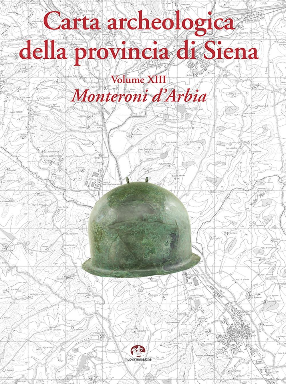 Carta archeologica della provincia di Siena. Vol. 13. Monteroni d'Arbia