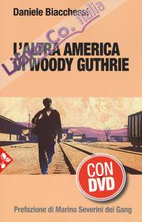 L'altra America di Woody Guthrie. Con DVD video