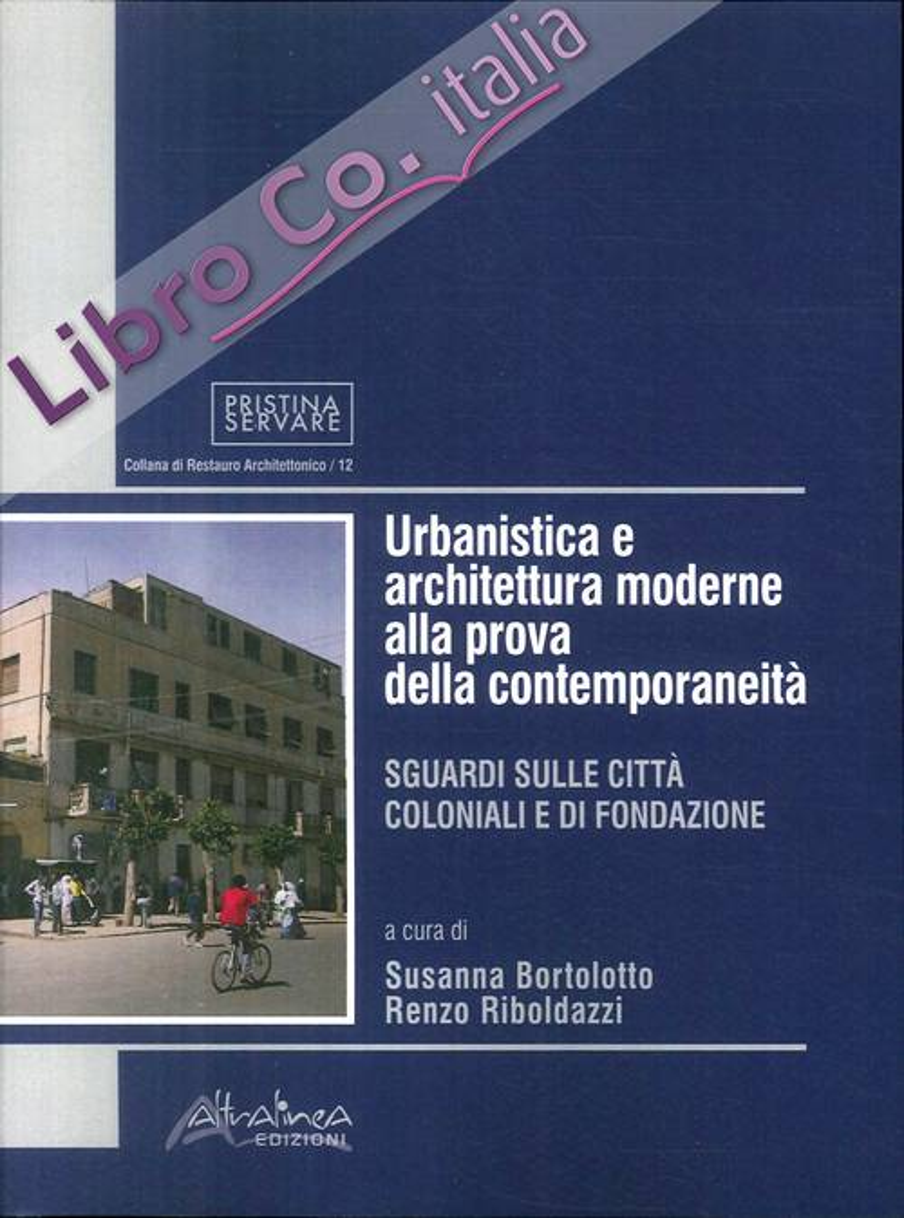 Urbanistica e architettura moderne alla prova della contemporaneità. Sguardi sulle città coloniali e di fondazione