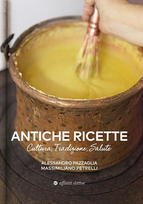 Antiche Ricette. Cultura, Tradizione, Salute dal Territorio Marchigiano.