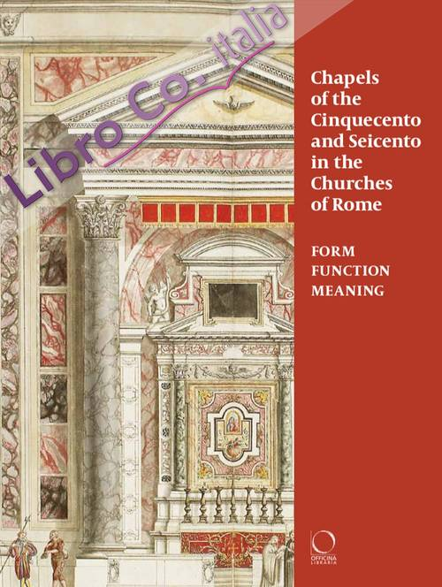Chapels in Roman Churches of the Cinquecento and Seicento. Form, Function, Meaning
