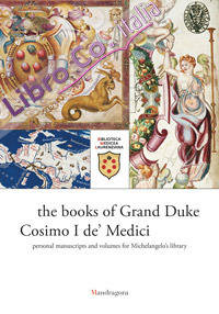 The books of Grand Duke Cosimo I de' Medici. Personal manuscripts and volumes for Michelangelo's library.