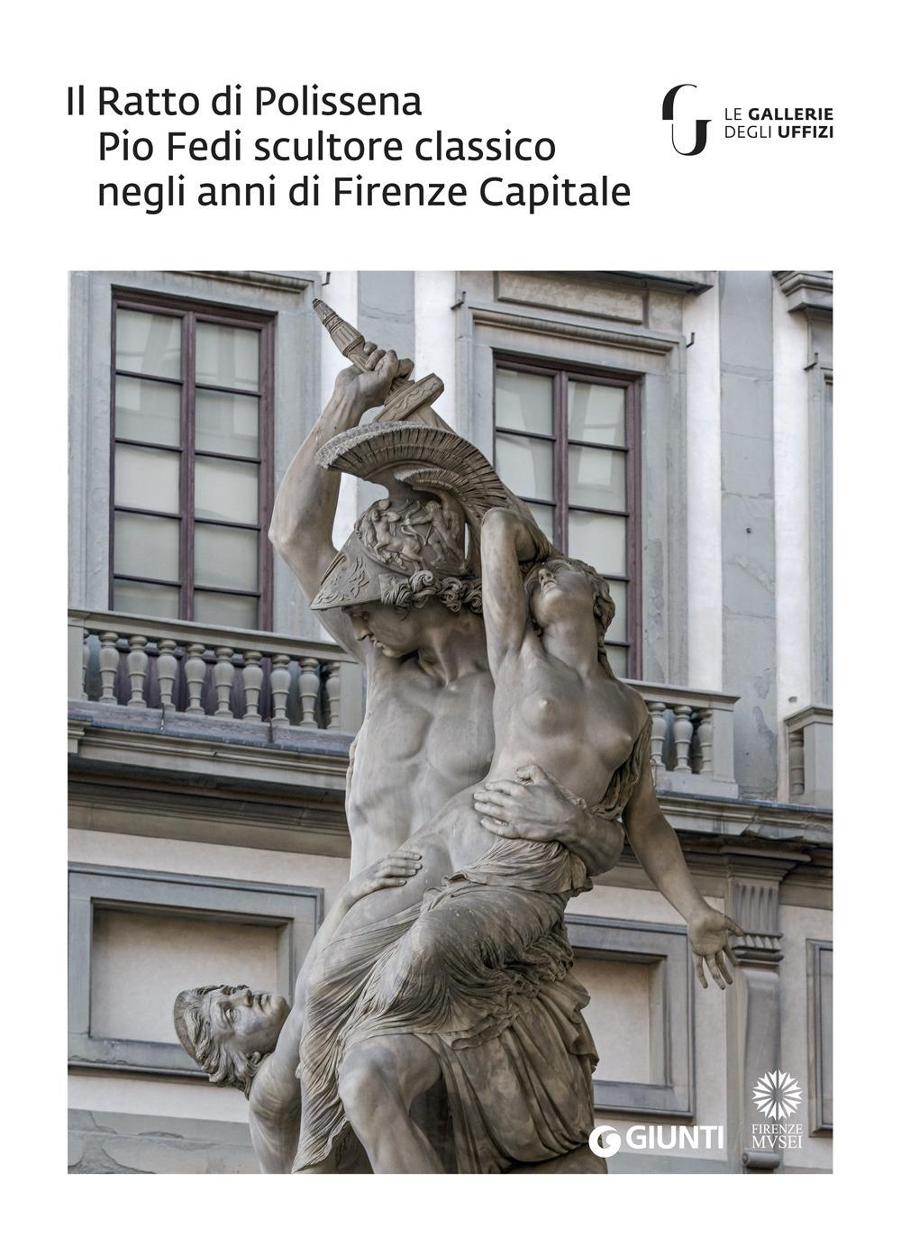Il Ratto di Polissena. Pio Fedi scultore classico negli anni di Firenze Capitale