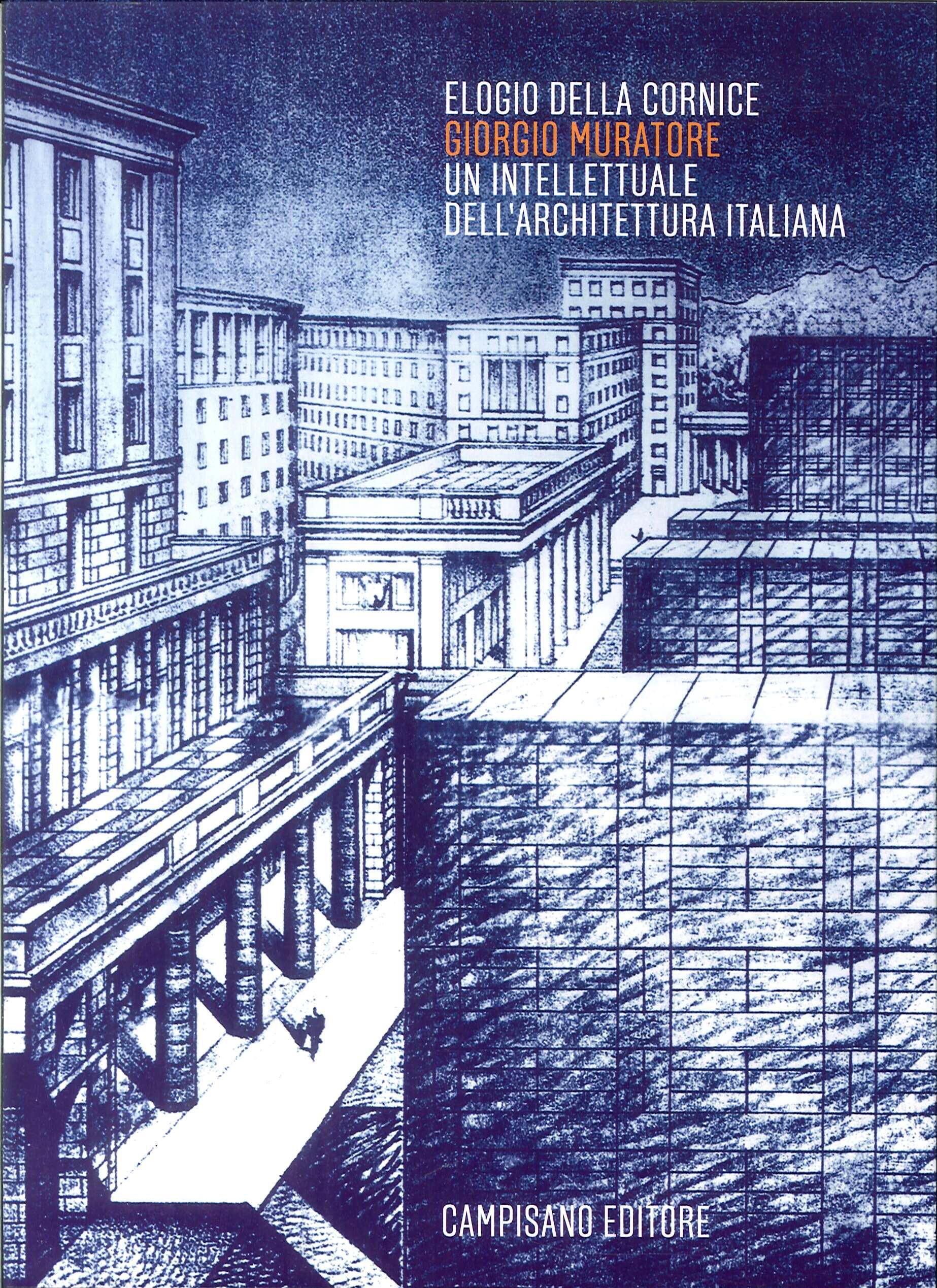 Elogio della Cornice. Giorgio Muratore. Un Intellettuale Dell'Architettura Italiana