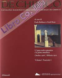 Catalogo Ragionato dell'opera di Giorgio de Chirico. Vol. I. Fascicolo 1. L'opera tardo romantica e la prima metafisica. Ottobre 1908 - Febbraio 1912.