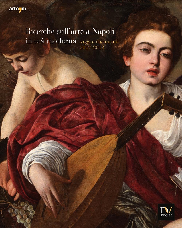 Ricerche sull'arte a Napoli in età moderna. Saggi e documenti 2017-2018
