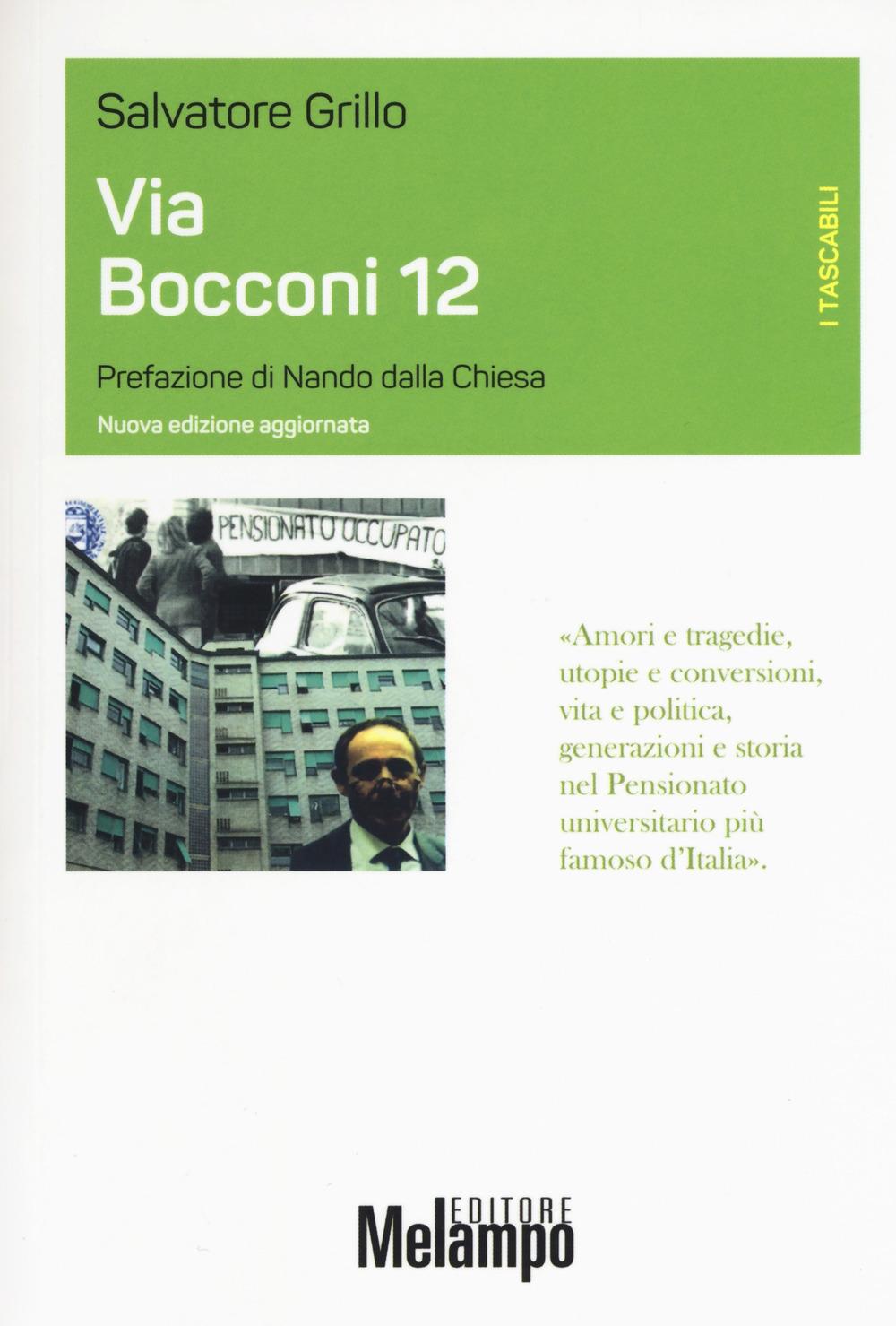 Via Bocconi 12. Amori e tragedie, utopie e conversioni, vita politica, generazioni e storia nel Pensionato universitario più famoso d'italia
