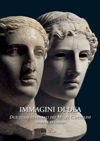 Immagini di dea. Due teste colossali dei Musei Capitolini. Storia e restauro