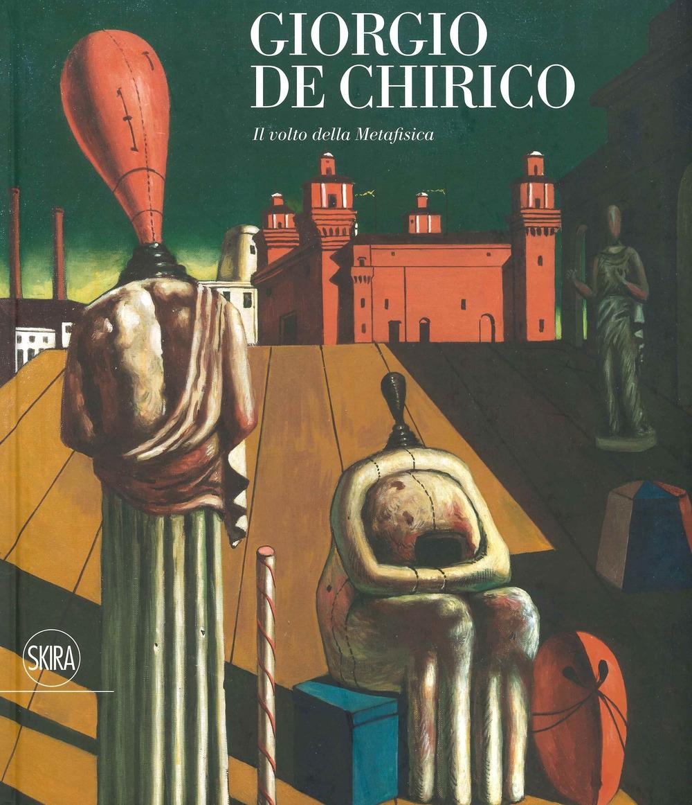 Giorgio De Chirico. Il volto della metafisica.