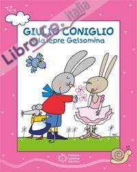 Giulio Coniglio e la lepre Gelsomina. Con DVD video