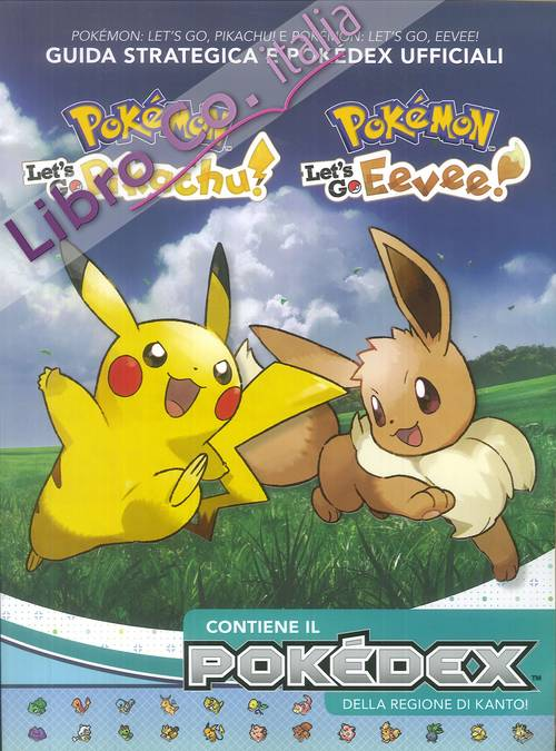Pokémon: Let's go, Pikachu! e Pokémon: let's go, Eevee! Guida strategica e Pokédex ufficiali.