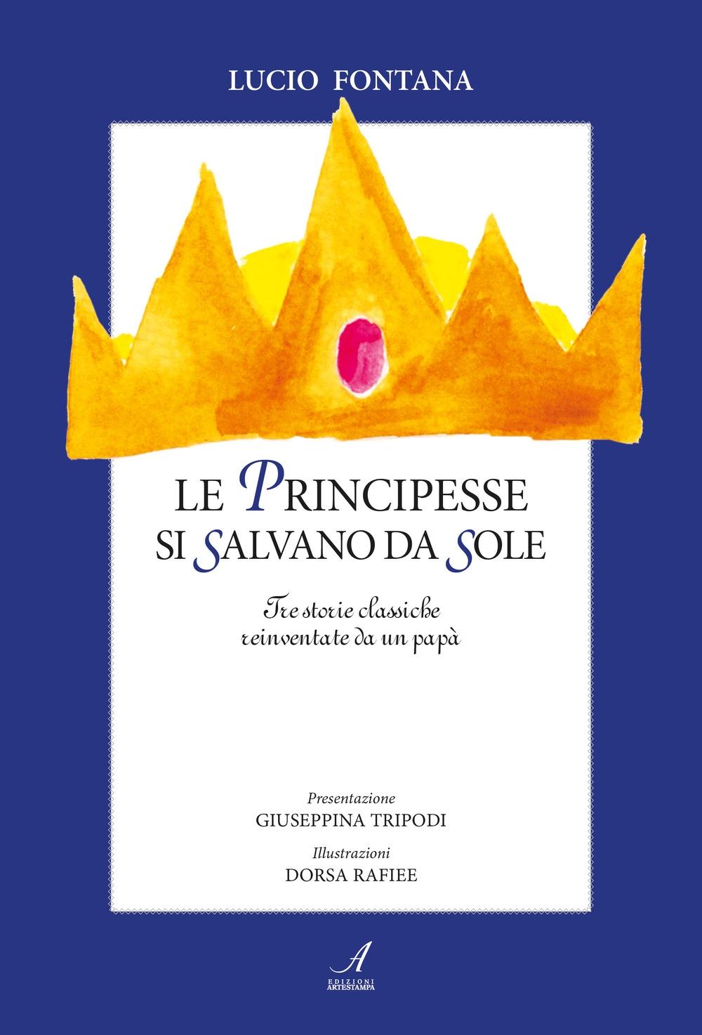 Le principesse si salvano da sole. Tre storie classiche reinventate da un papà