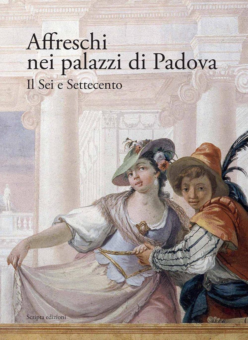 Affreschi nei palazzi di Padova. Il Sei e Settecento.