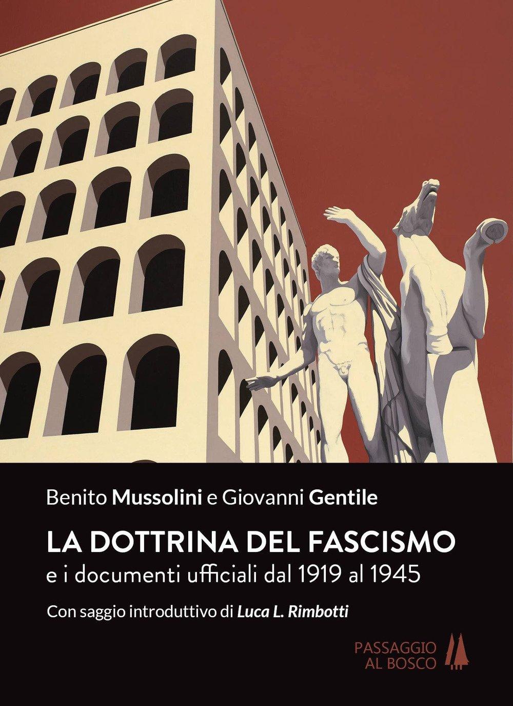 La dottrina del fascismo. E i documenti ufficiali dal 1919 al 1945