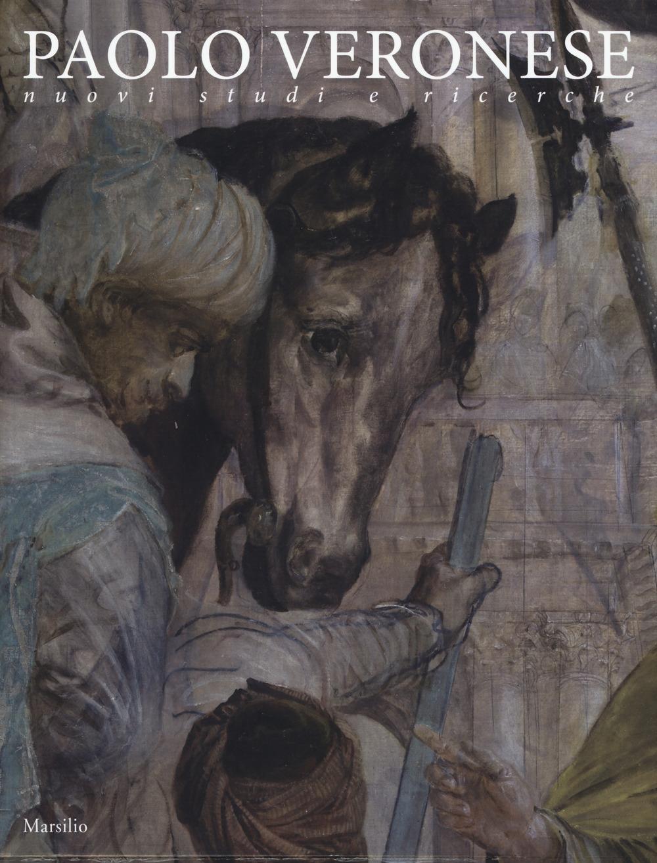 Paolo Veronese. Nuovi studi e ricerche