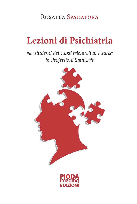 Lezioni di psichiatria. Per studenti dei corsi triennali di laurea in professioni sanitarie