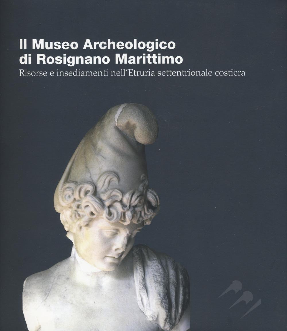 Il MuseoArcheologicodi Rosignano Marittimo. Risorse e insediamenti nell'Etruria settentrionale costiera.