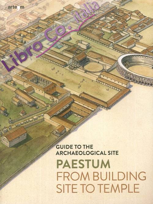 Paestum. From Building site to temple. Guide to the archaeological site