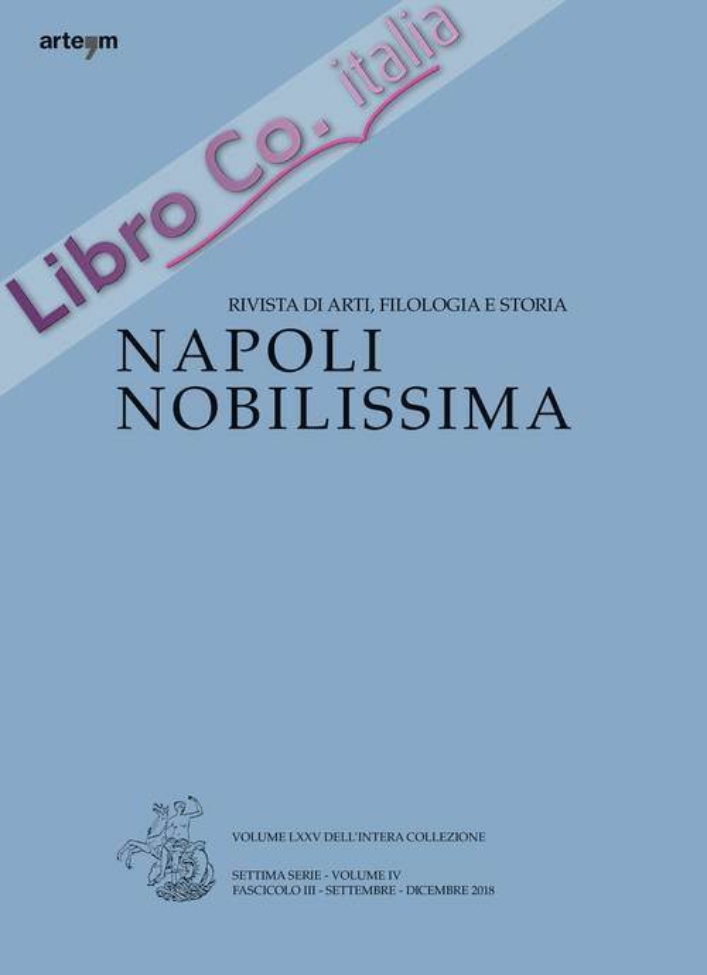 Napoli Nobilissima. Rivista di Arti, Filologia e storia. Settima Serie, Volume IV. Fascicolo III, Settembre-Dicembre 2018