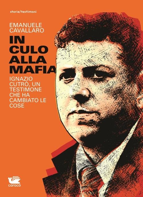 In Culo alla Mafia. Ignazio Cutrò, un Testimone che Ha Cambiato le Cose