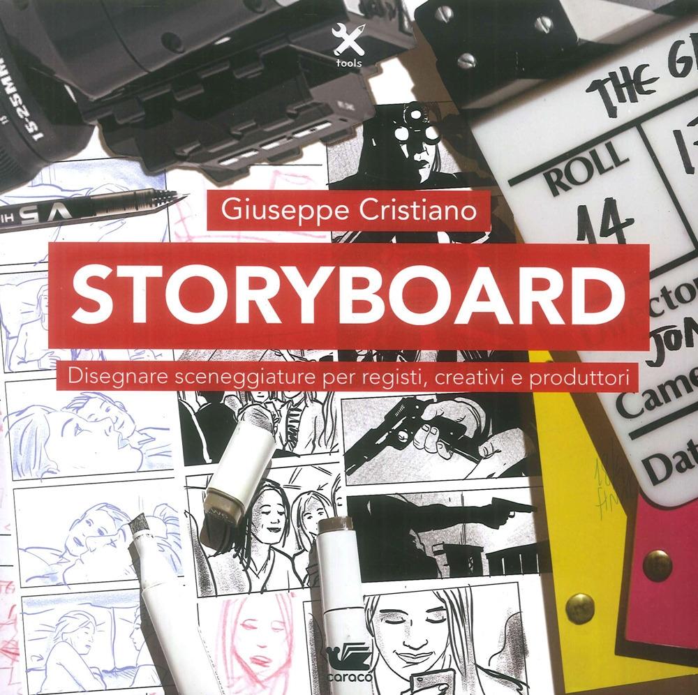 Storybord. Disegnare Sceneggiature per Registi, Creativi e Produttori