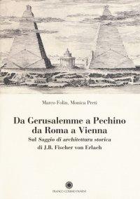 "Da Gerusalemme a Pechino, da Roma a Vienna. Sul ""Saggio di architettura storica"" di J.B. Fischer von Erlach"