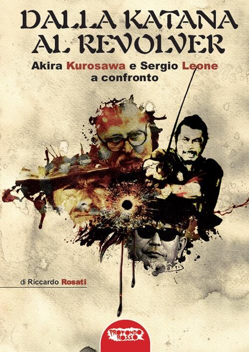 Dalla Katana al Revolver. Akira Kurosawa e Sergio Leone a Confronto