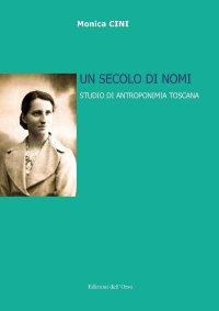 Un secolo di nomi. Studio di antroponimia toscana. Ediz. critica 4fd64bc9a539