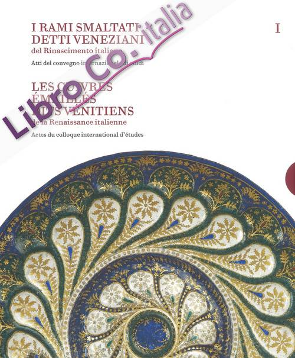 I Rami smaltati detti Veneziani del Rinascimento italiano. Les Cuivres émaillés dits Vénitiens de la Renaissance italienne.